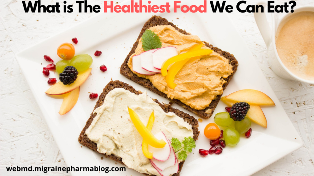 What is The Healthiest Food We Can Eat?