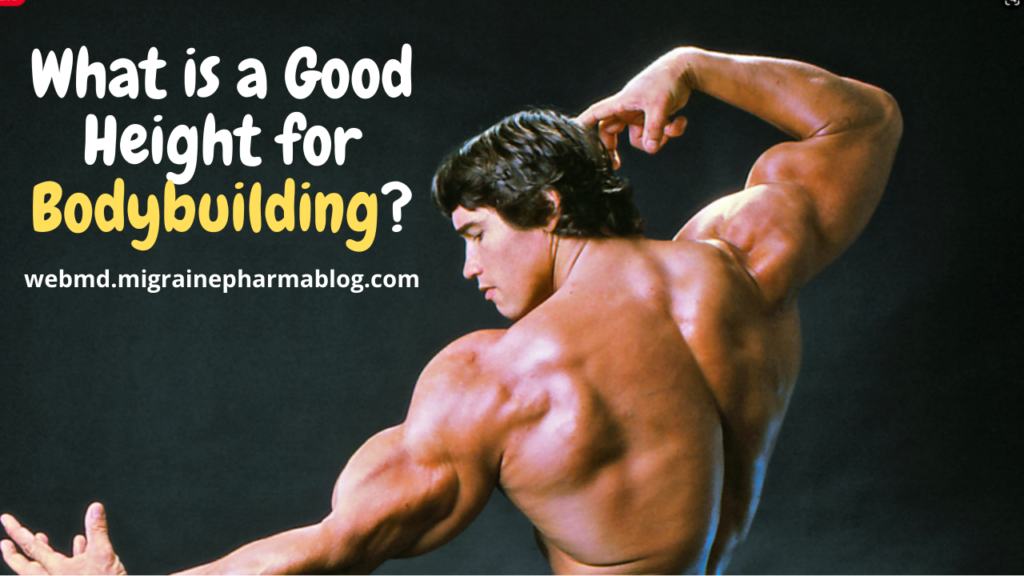 What is a Good Height for Bodybuilding?
